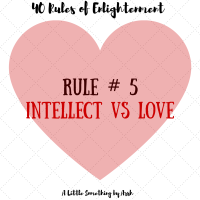 Rule # 5- Intellect vs Love