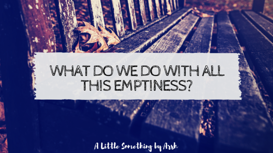 What Do We Do With All This Emptiness by Arsh