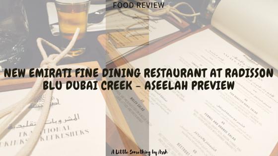 New Emirati Fine Dining Restaurant at Radisson Blu Dubai Creek - Aseelah Preview by Arsh
