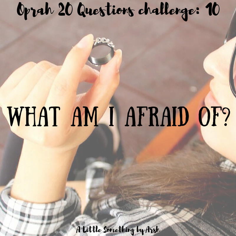 What am I afraid of by Arsh