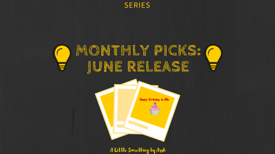 Monthly Picks- June Release by Arsh
