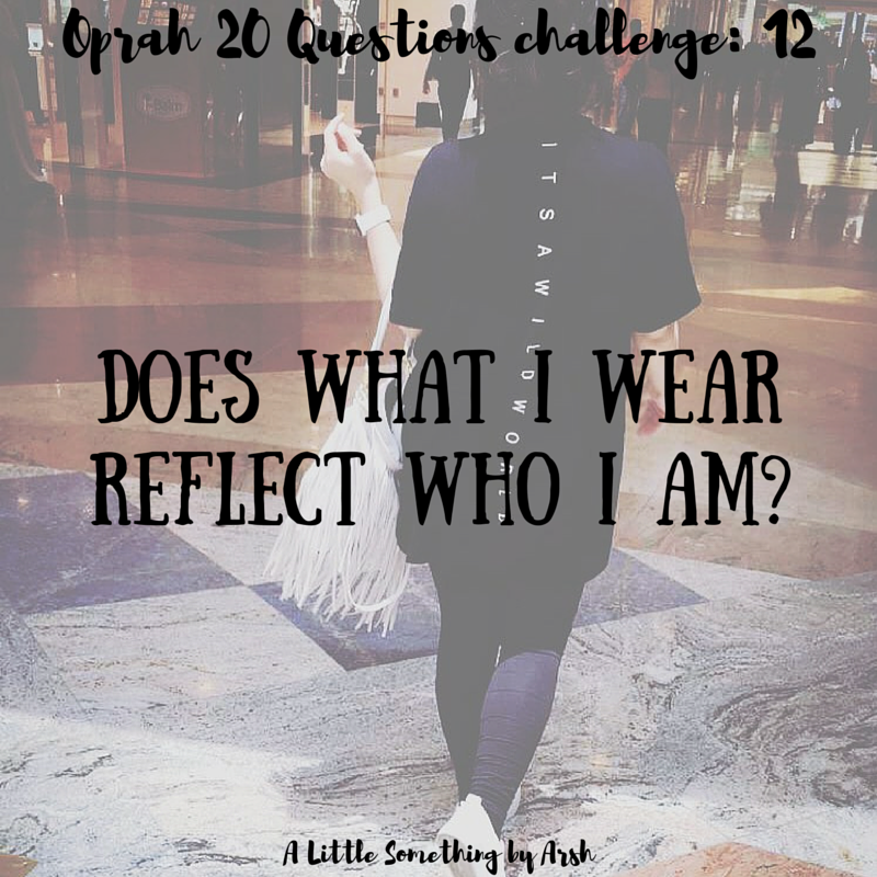 Does what I wear Reflect who I am by Arsh