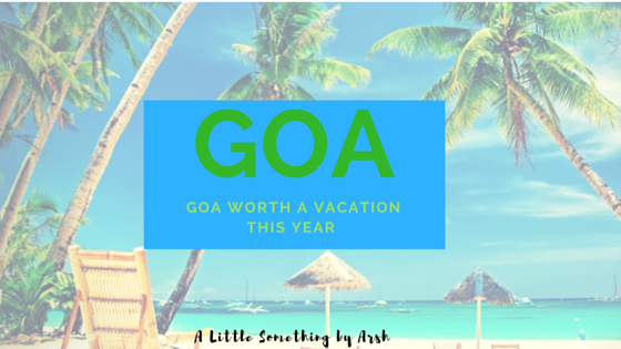 Goa Worth a Vacation this Year by Arsh