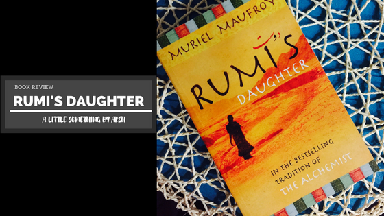Rumi's Daughter by Muriel Maufroy: Book Review by Arsh Azim