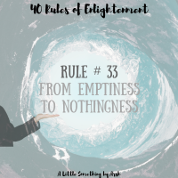 Rule # 33 - From Emptiness to Nothingness